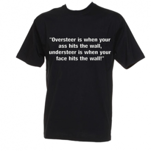 Oversteer is when your ass hits the wall, understeer is when your face hits the wall mens tshirt